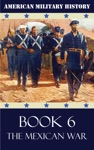 American Military History - Book 6 The Mexican War