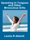 Speaking In Tongues And Other Miraculous Gifts