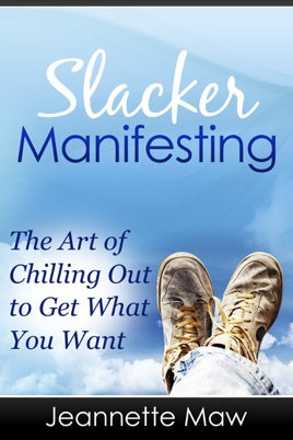 ‎Slacker Manifesting: The Art of Chilling Out to Get What You Want