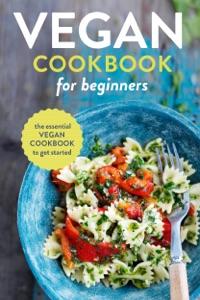 Vegan Cookbook for Beginners: The Essential Vegan Cookbook To Get Started Book Cover