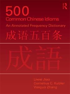 500 Common Chinese Idioms da Liwei Jiao, Cornelius C. Kubler & Weiguo Zhang
