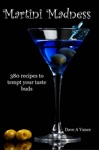 Martini Madness 380 Recipes To Tempt Your Taste Buds