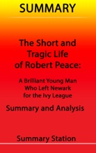 The Short And Tragic Life Of Robert Peace: A Brilliant Young Man Who Left Newark For The Ivy League  Summary