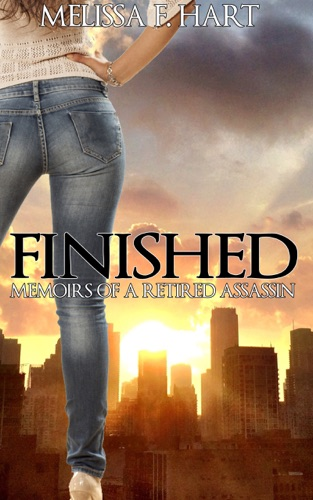 Melissa F. Hart - Finished (Memoirs of a Retired Assassin, Book 3) (Romantic Suspense)