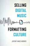 Selling Digital Music Formatting Culture