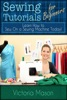 Sewing Tutorials for Beginners: Learn How to Sew On a Sewing Machine Today!