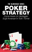 Poker Strategy: come avere un vantaggio sugli avversari in tutti i tornei Book Cover