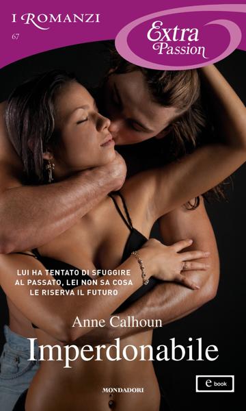Imperdonabile (I Romanzi Extra Passion) by Anne Calhoun