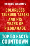 Colorless Tsukuru Tazaki And His Years Of Pilgrimage Top 50 Facts Countdown