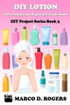 DIY Lotion  The Ultimate For Beginners Guide Book