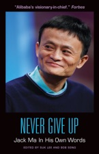 Never Give Up Jack Ma In His Own Words By Suk Lee Bob Song On