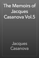 The Memoirs of Jacques Casanova Vol.5