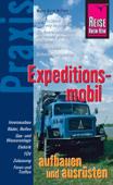Reise Know-How Praxis: Expeditionsmobil aufbauen und ausrüsten