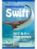 Understanding Swift: For C And C++ Programmers