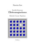 Raccolta di lezioni per Elettromagnetismo: Elettricità. Corrente. Magnetismo
