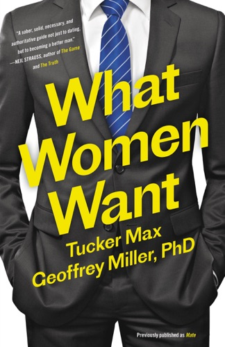 Tucker Max & Geoffrey Miller, PhD - What Women Want