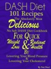 DASH Diet 101 Recipes The Absolutely Most Delicious No Salt DASH Diet Cookbook For Quick Weight Loss AND Radiant Health BY Lowering Your Blood Pressure AND Lowering Your Cholesterol