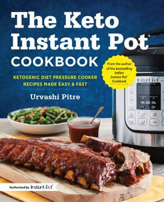 The Keto Instant Pot® Cookbook: Ketogenic Diet Pressure Cooker Recipes Made Easy and Fast - Urvashi Pitre book