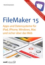 FileMaker Pro 15 Praxis - Datenbanken & Apps für iPad, iPhone, Windows, Mac und Web