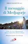 Il messaggio di Medjugorje. Con tutti i messaggi della Regina della Pace