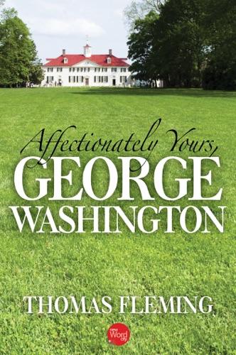 Thomas Fleming - Affectionately Yours, George Washington