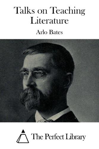 Arlo Bates - Talks on Teaching Literature