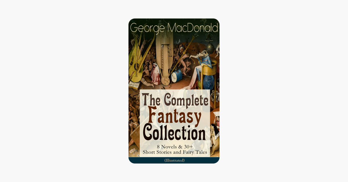 George MacDonald: The Complete Fantasy Collection - 8 Novels & 30+ Short  Stories and Fairy Tales (Illustrated)