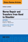 Nerve Repair And Transfers From Hand To Shoulder An Issue Of Hand Clinics E-Book