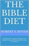 The Bible Diet Finding The Principles Of Health In The Gospels Of Jesus Matching Science To Obedience