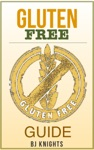 The Gluten Free Guide How To Lose Weight Improve Your Skin And Boost Your Immune System