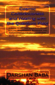Cosmic Consciousness and Healing with the Quantum Field: a Guide to Holding Space Facilitating Healing, Attunements, Blessings, and Empowerments for Self and Others
