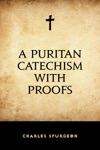 A Puritan Catechism With Proofs