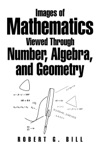 Images Of Mathematics Viewed Through Number  Algebra And Geometry
