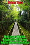 The Story Of Bilal Ibn Rabah 580-640 Great Muslim Warrior From Africa