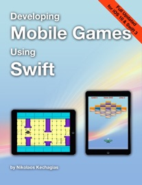 Developing Mobile Games Using Swift - Nikolaos Kechagias