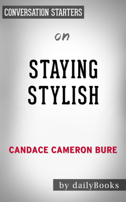 Staying Stylish: Cultivating a Confident Look, Style & Attitude by Candace Cameron Bure: Conversation Starters - Daily Books book