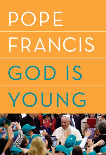 Pope Francis, Thomas Leoncini & Anne Milano Appel - God Is Young
