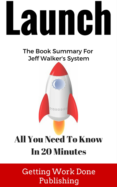 Launch Book Summary: All You Need To Know In 20 Minutes About Jeff Walker's Best Selling Book