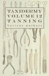 Taxidermy Vol 12 Tanning - Outlining The Various Methods Of Tanning