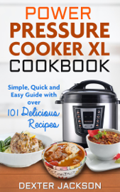 Power Pressure Cooker XL Cookbook: Simple, Quick and Easy Guide With Over 101 Delicious Recipes book