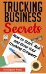 Trucking Business Secrets How To Start Run And Grow Your Trucking Company