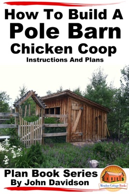 How to Build a Pole Barn Chicken Coop: Instructions and Plans