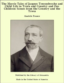 The Merrie Tales of Jacques Tournebroche and Child Life in Town and Country and Our Children: Scenes from the Country and the Town