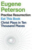 Eugene Peterson: Christ Plays in Ten Thousand Places, Eat This Book, Practise Resurrection