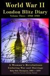 World War Ll London Blitz Diary Volume 3 1942-1943