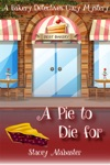 A Pie To Die For A Bakery Detectives Cozy Mystery