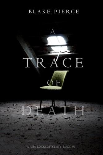 A Trace of Death (A Keri Locke Mystery--Book #1) - Blake Pierce - Blake Pierce