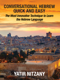 Conversational Hebrew Quick and Easy: The Most Innovative and Revolutionary Technique to Learn the Hebrew Language.