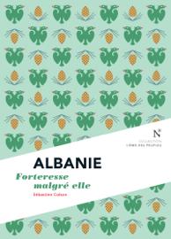 Albanie : Forteresse malgré elle Par Albanie : Forteresse malgré elle