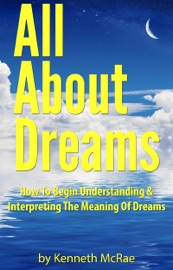 Download of All About Dreams: How To Begin Understanding And Interpreting The Meaning Of Dreams PDF eBook